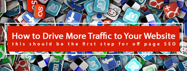 How to Drive More Traffic to Your Website this should be the first step for off page SEO
